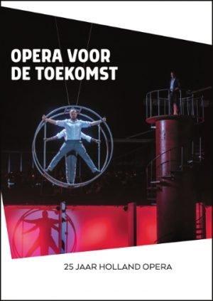 Opera voor de toekomst_25 jaar holland opera