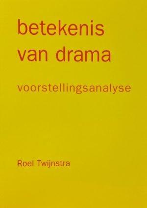 betekenis van drama voorstellingsanalyse Roel Twijnstra